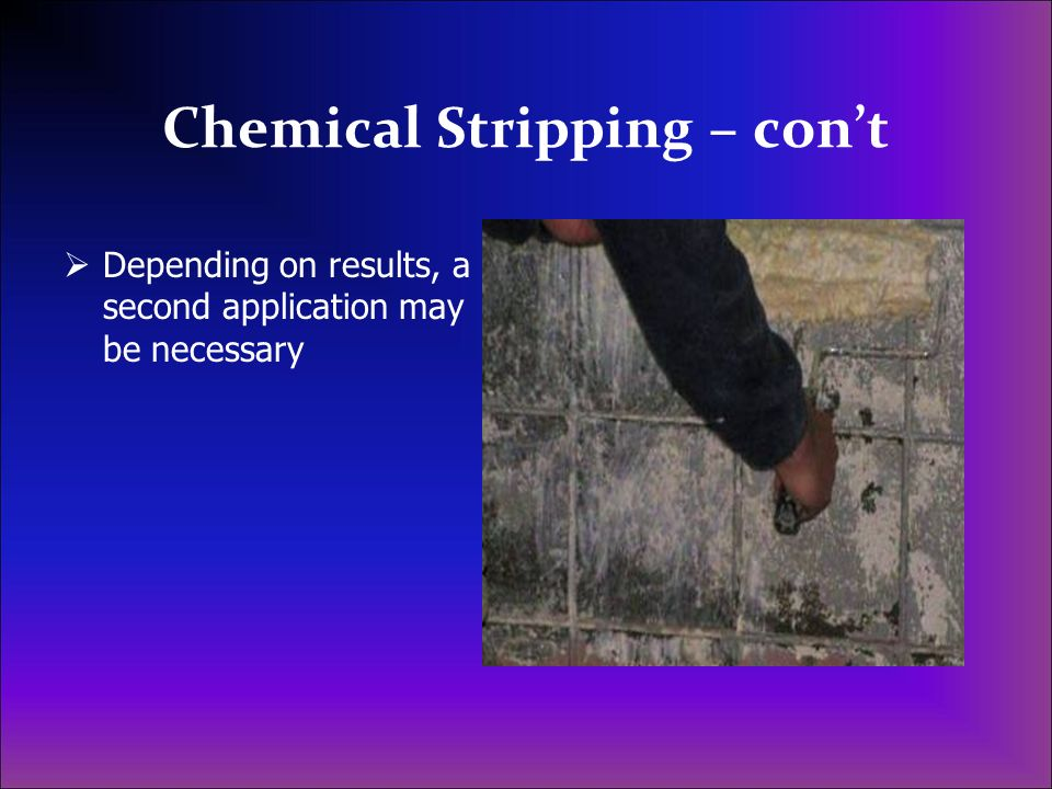 Chemical Stripping – con't