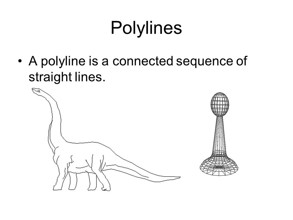 Polylines A polyline is a connected sequence of straight lines.