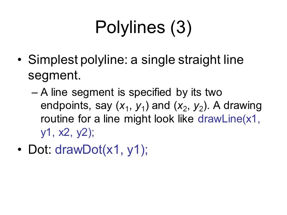 Polylines (3) Simplest polyline: a single straight line segment.
