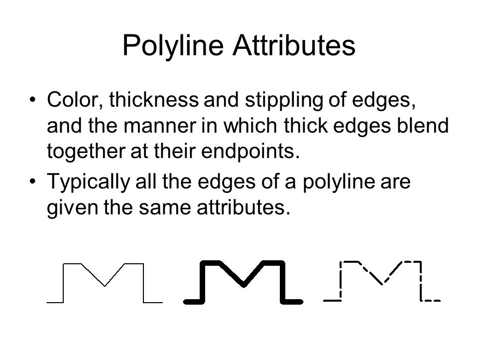 Polyline Attributes Color, thickness and stippling of edges, and the manner in which thick edges blend together at their endpoints.