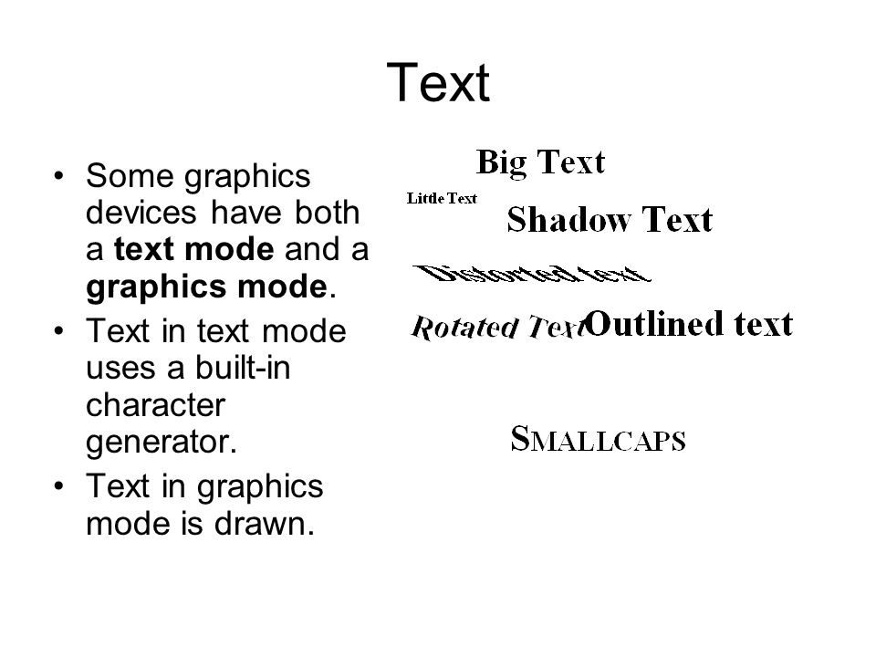 Text Some graphics devices have both a text mode and a graphics mode.