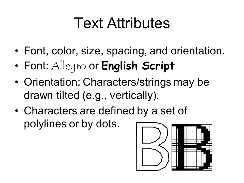 Text Attributes Font, color, size, spacing, and orientation.