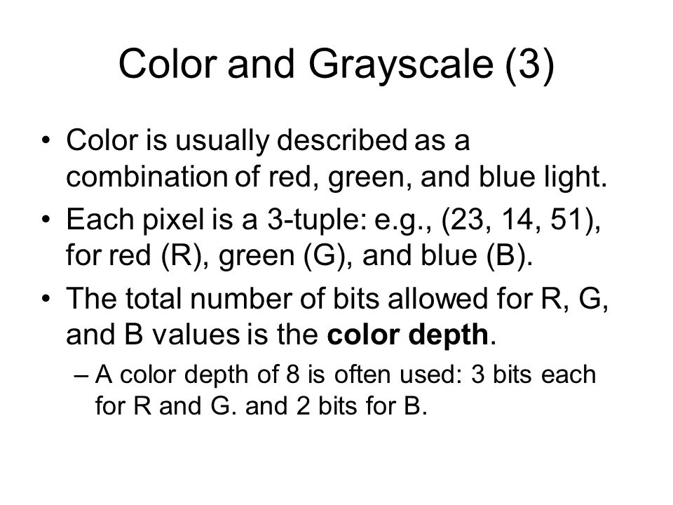 Color and Grayscale (3) Color is usually described as a combination of red, green, and blue light.