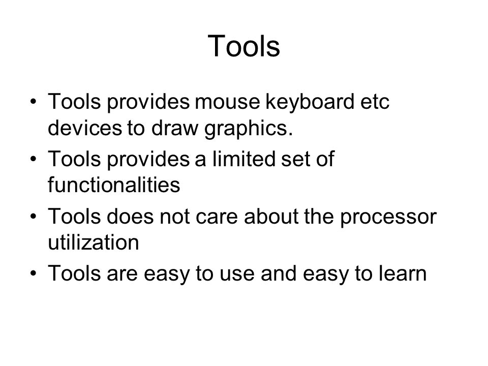 Tools Tools provides mouse keyboard etc devices to draw graphics.