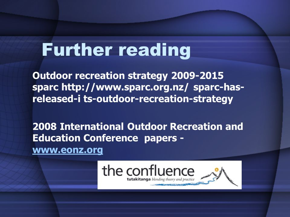 Further reading Outdoor recreation strategy 2009-2015 sparc http://www.sparc.org.nz/ sparc-has-released-i ts-outdoor-recreation-strategy.