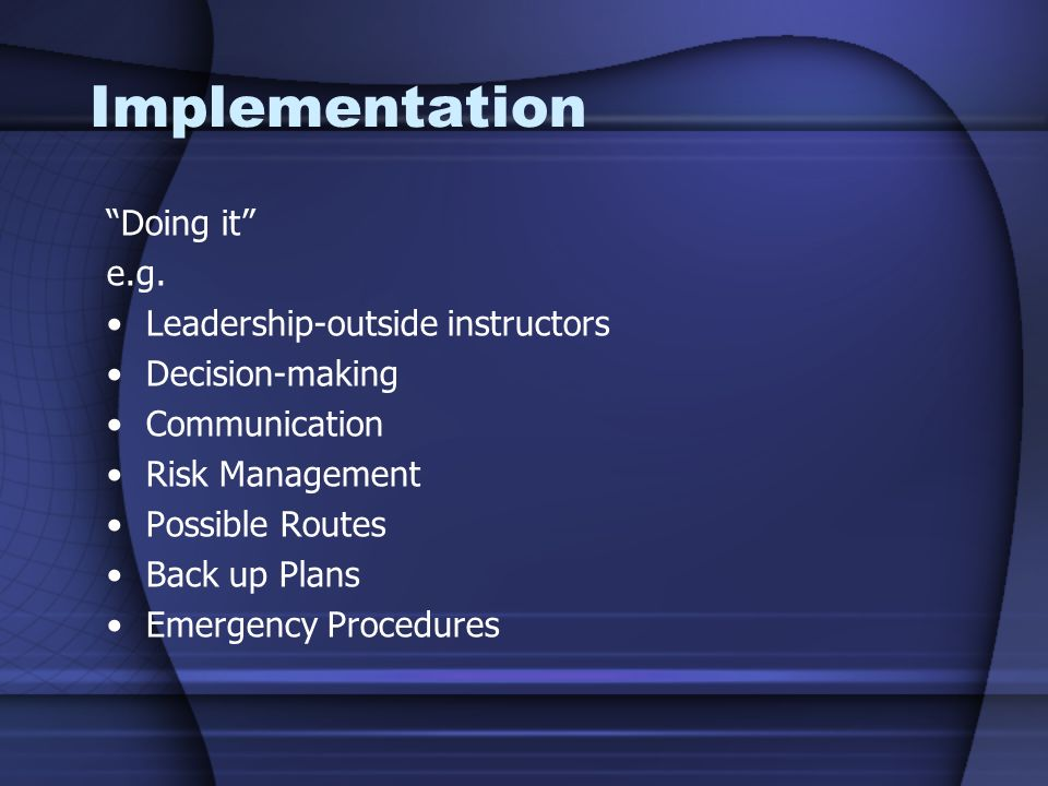Implementation Doing it e.g. Leadership-outside instructors