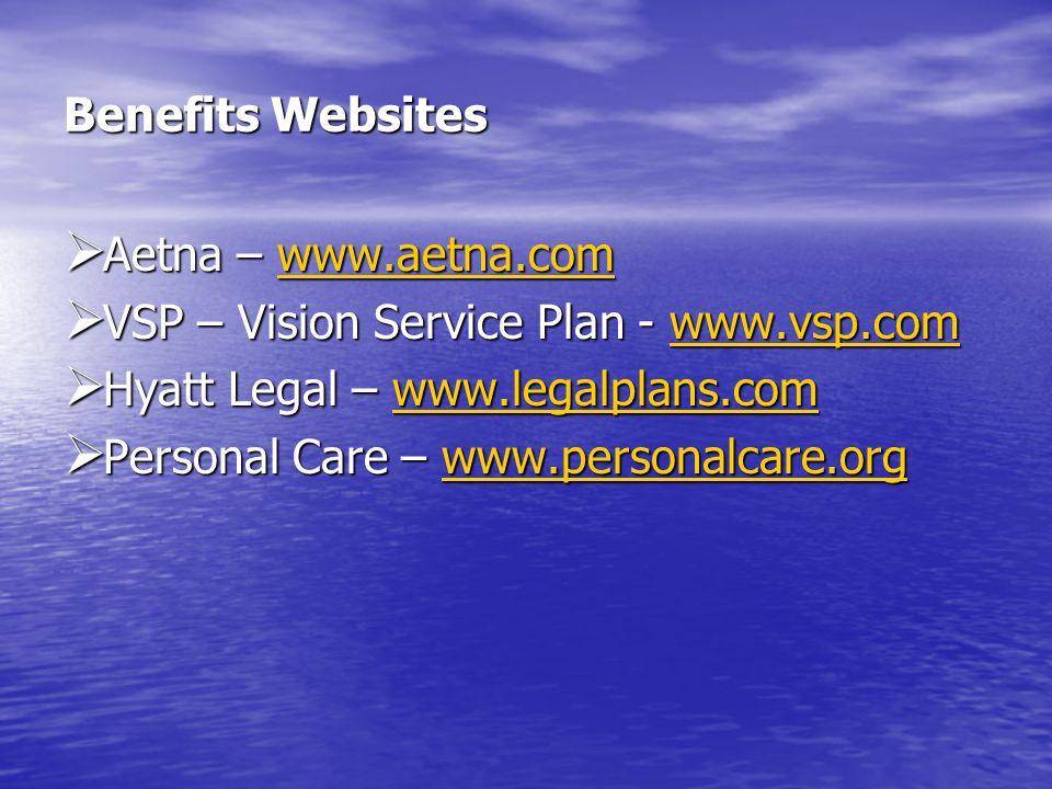 Benefits Websites Aetna – www.aetna.com. VSP – Vision Service Plan - www.vsp.com. Hyatt Legal – www.legalplans.com.
