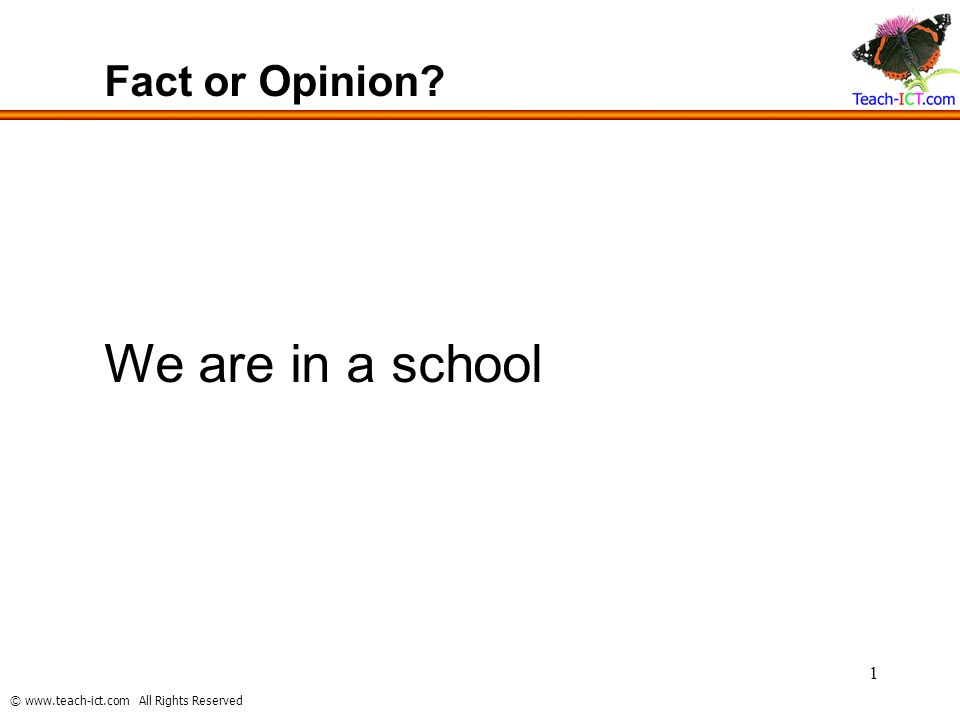 Fact or Opinion We are in a school