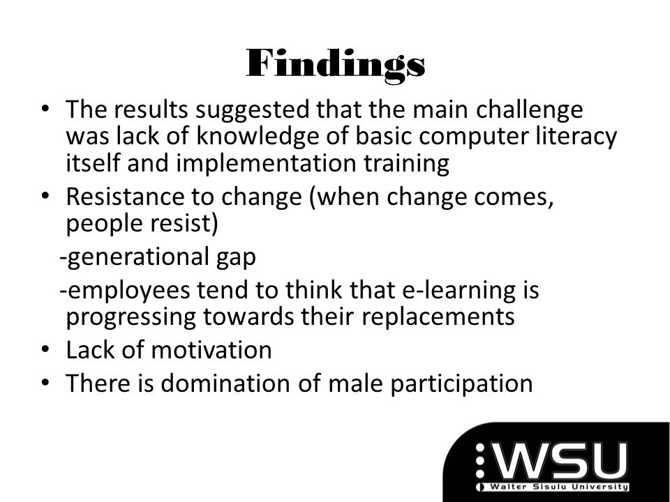 Findings The results suggested that the main challenge was lack of knowledge of basic computer literacy itself and implementation training.