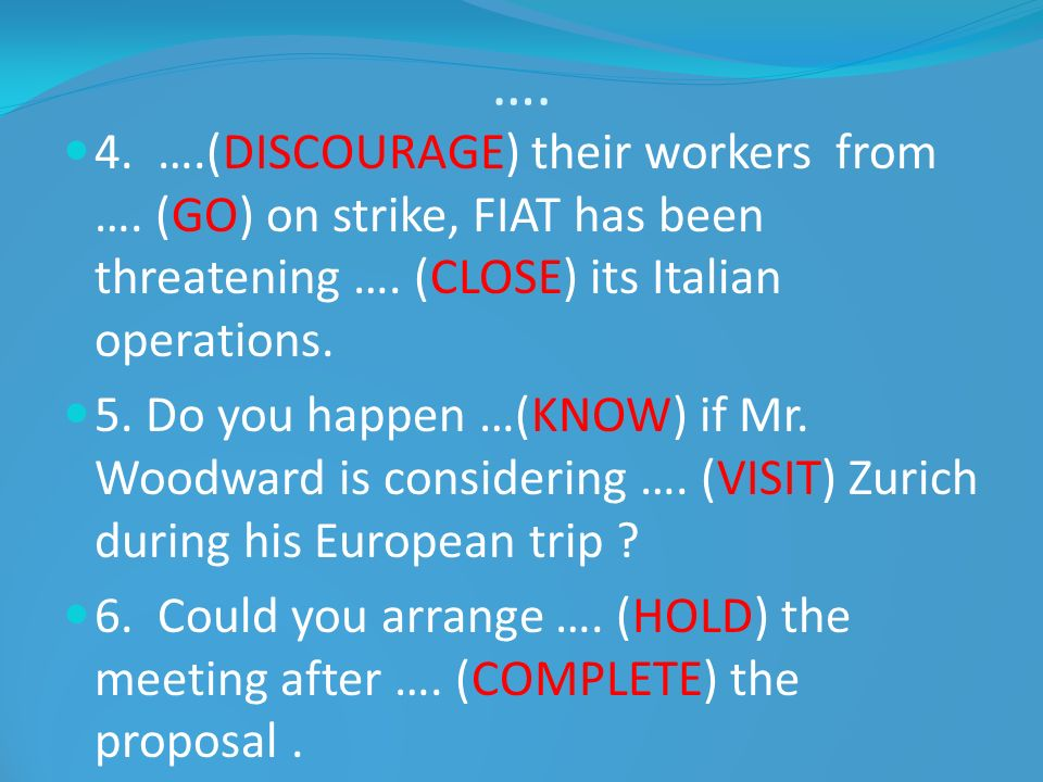 …. 4. ….(DISCOURAGE) their workers from …. (GO) on strike, FIAT has been threatening …. (CLOSE) its Italian operations.