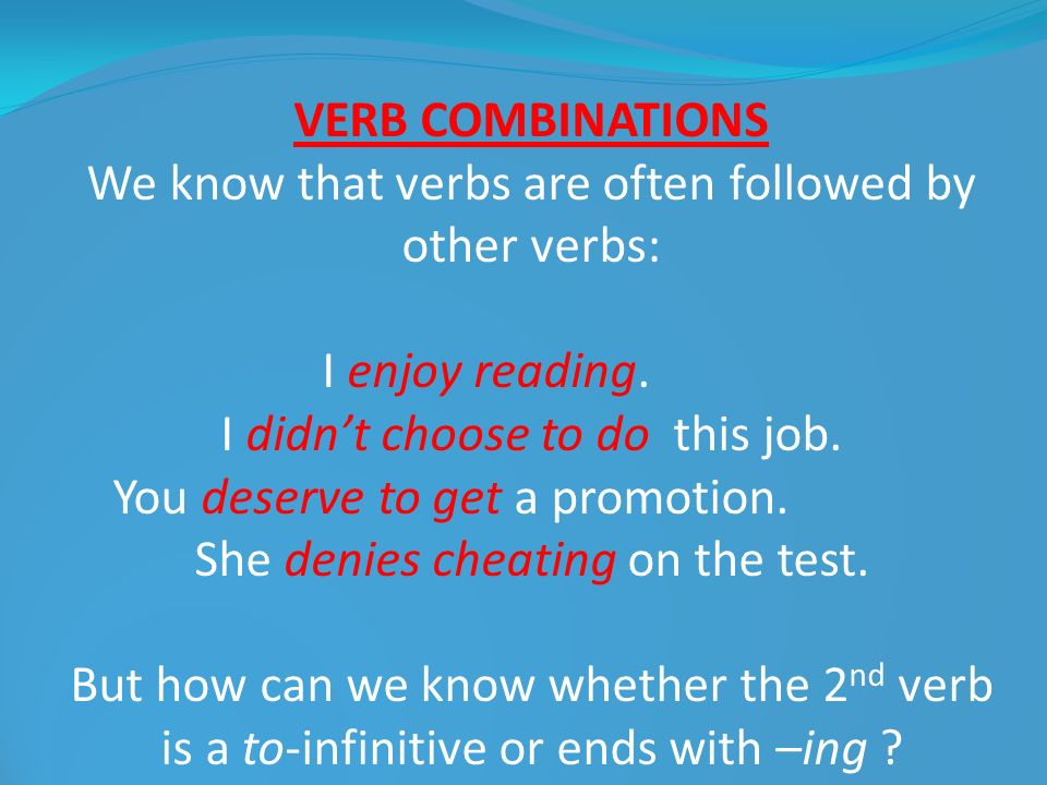 We know that verbs are often followed by other verbs: