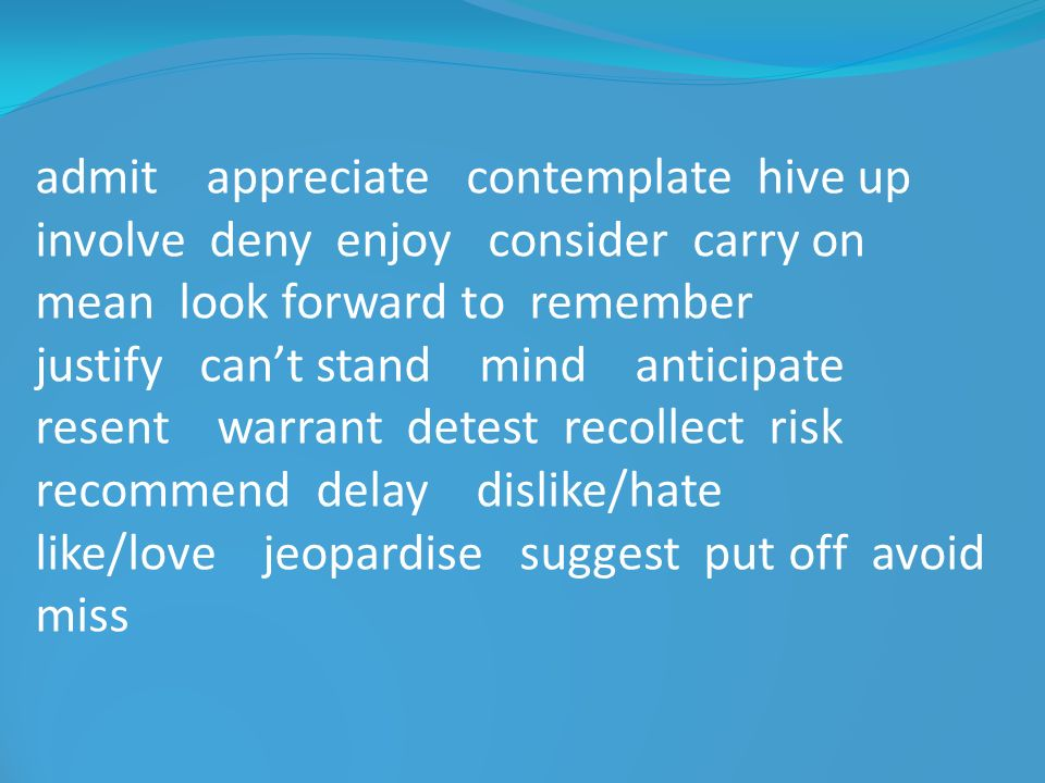 admit appreciate contemplate hive up involve deny enjoy consider carry on mean look forward to remember