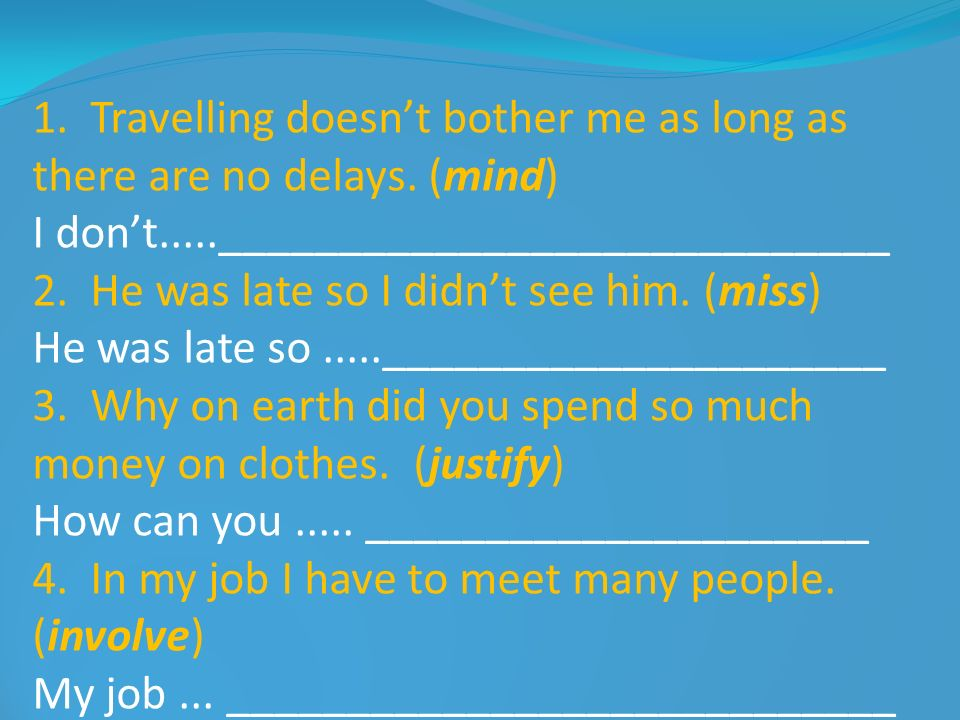 1. Travelling doesn't bother me as long as there are no delays. (mind)