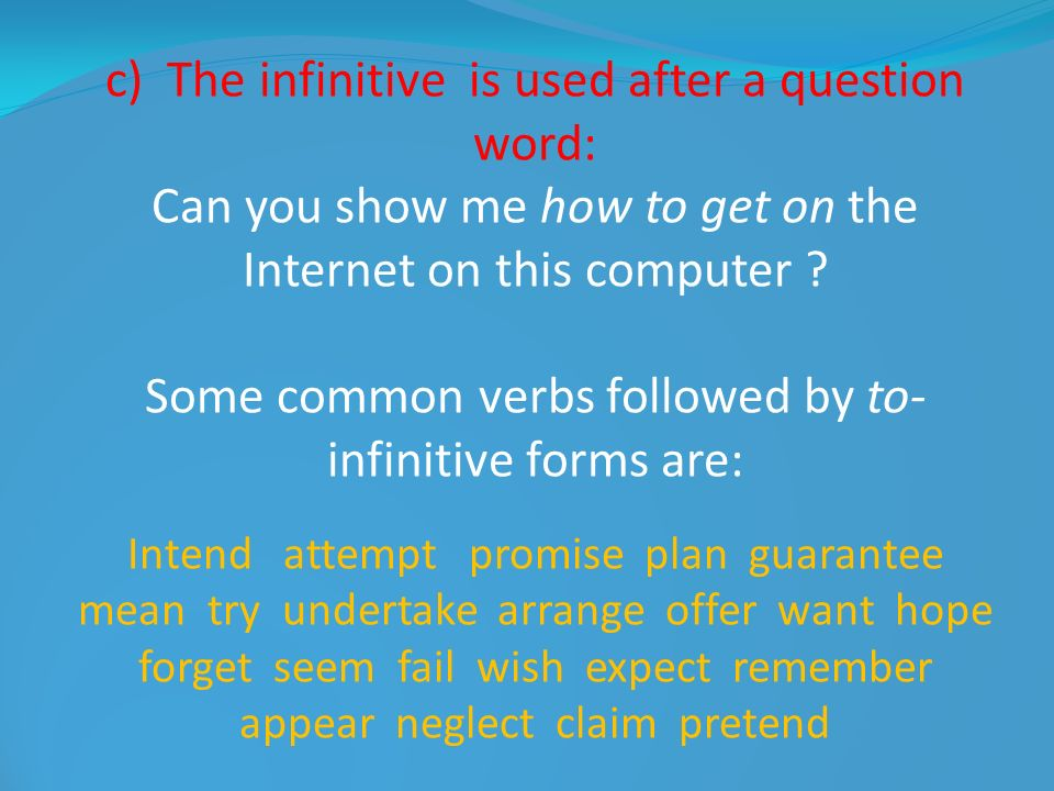 c) The infinitive is used after a question word: