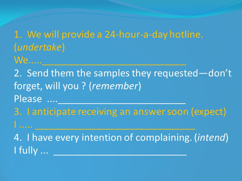 1. We will provide a 24-hour-a-day hotline. (undertake)