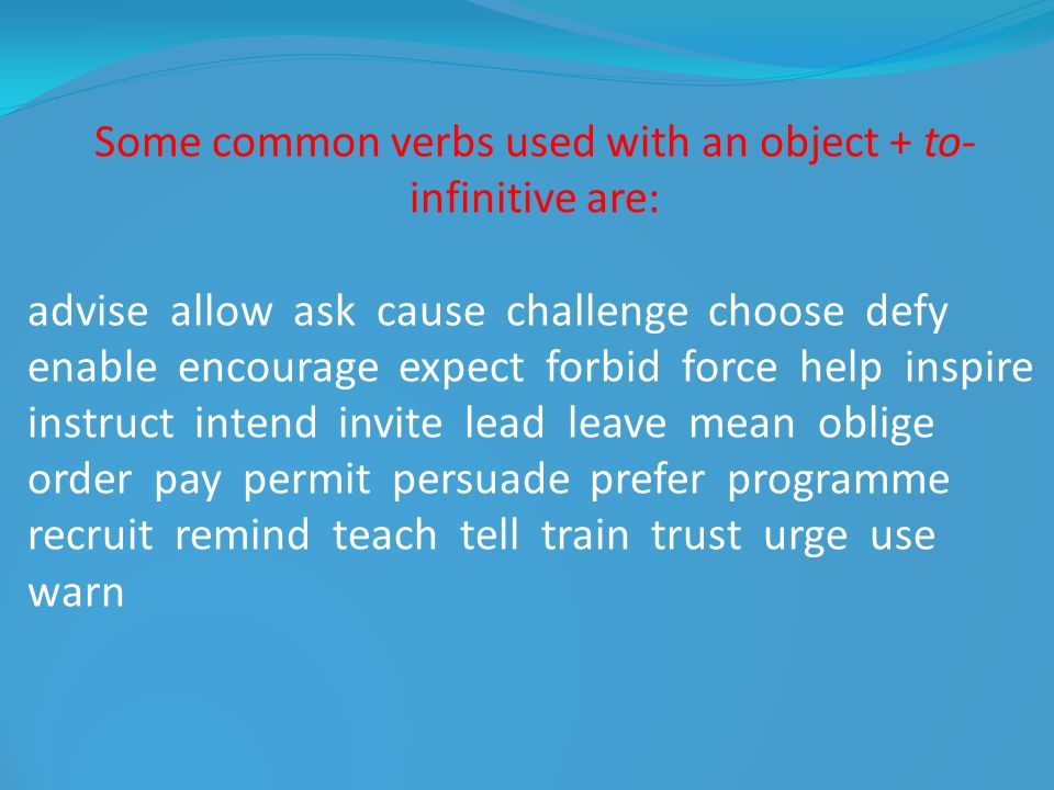 Some common verbs used with an object + to-infinitive are: