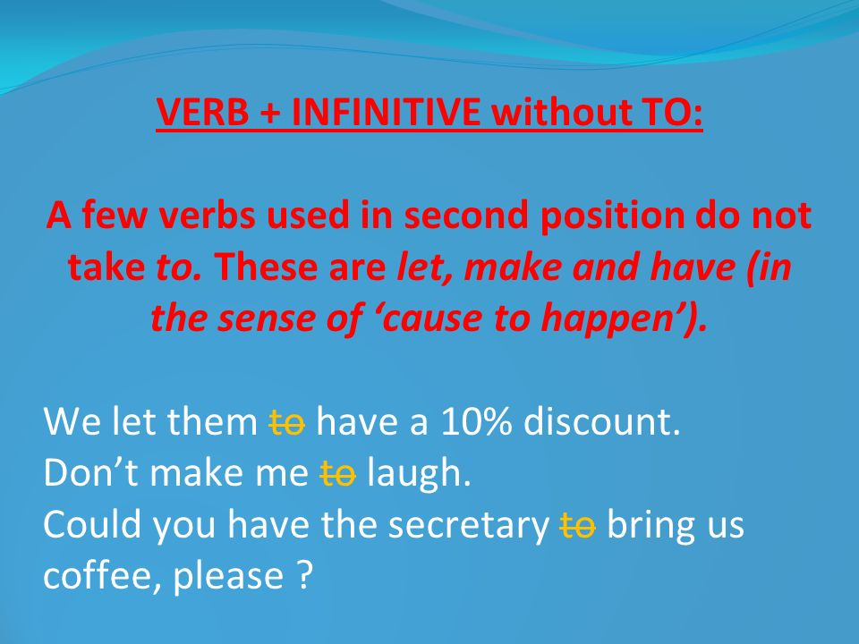 VERB + INFINITIVE without TO: