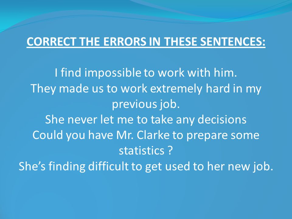 CORRECT THE ERRORS IN THESE SENTENCES: