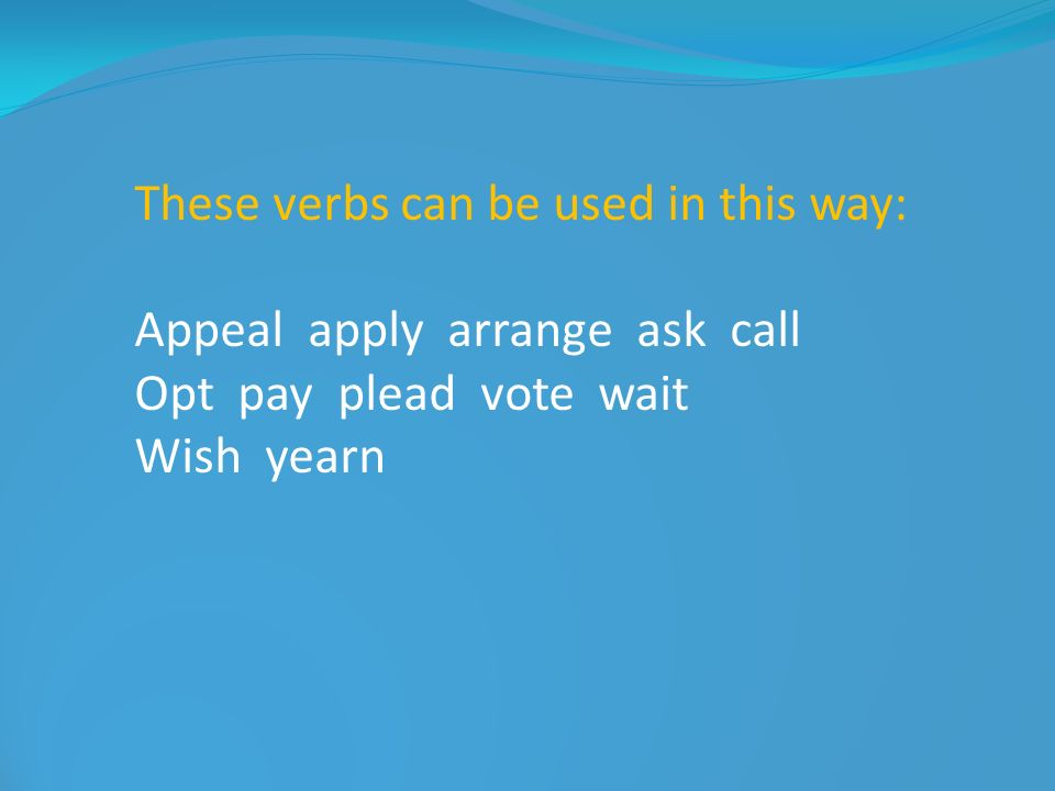 These verbs can be used in this way: