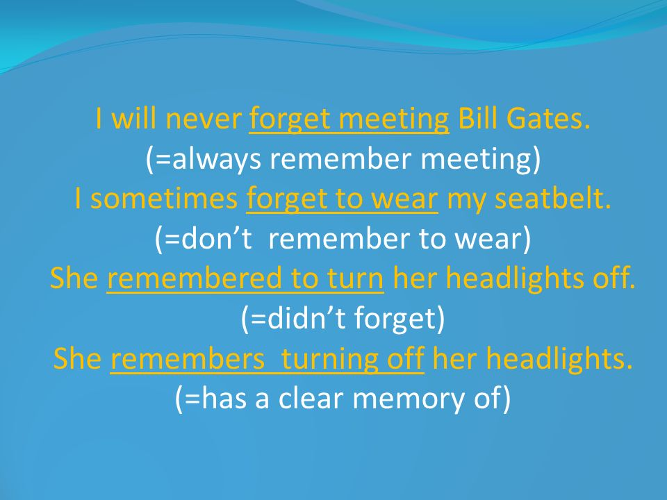 I will never forget meeting Bill Gates. (=always remember meeting)