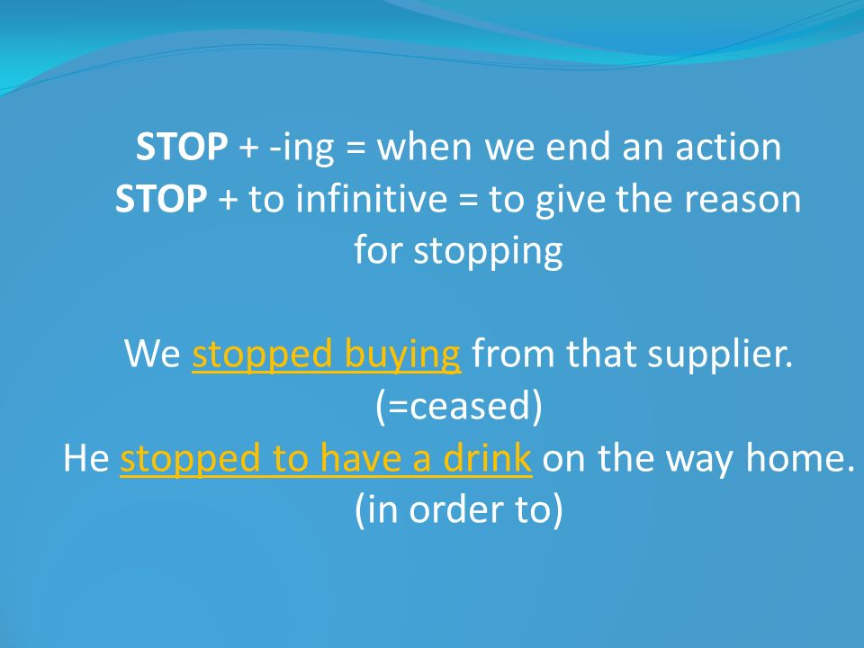 STOP + -ing = when we end an action