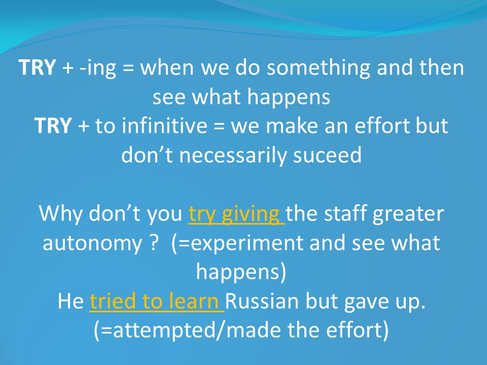 TRY + -ing = when we do something and then see what happens