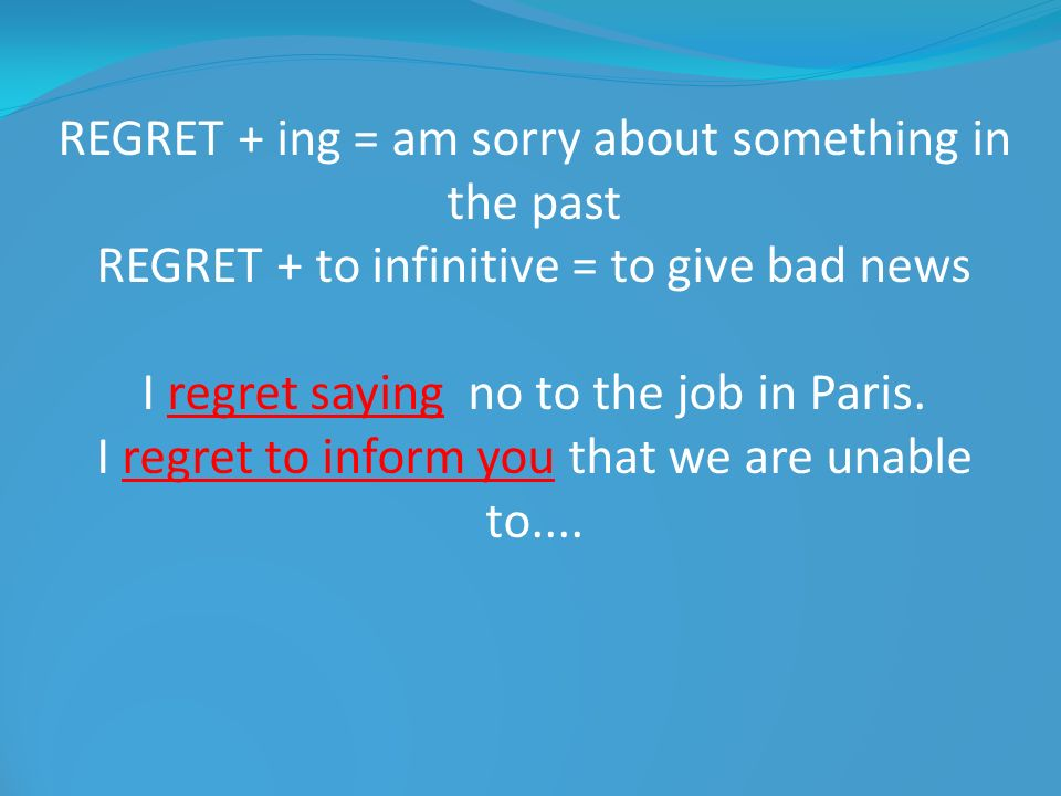 REGRET + ing = am sorry about something in the past
