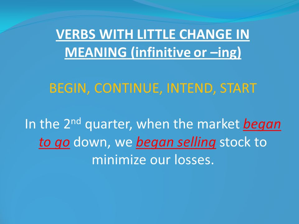 VERBS WITH LITTLE CHANGE IN MEANING (infinitive or –ing)