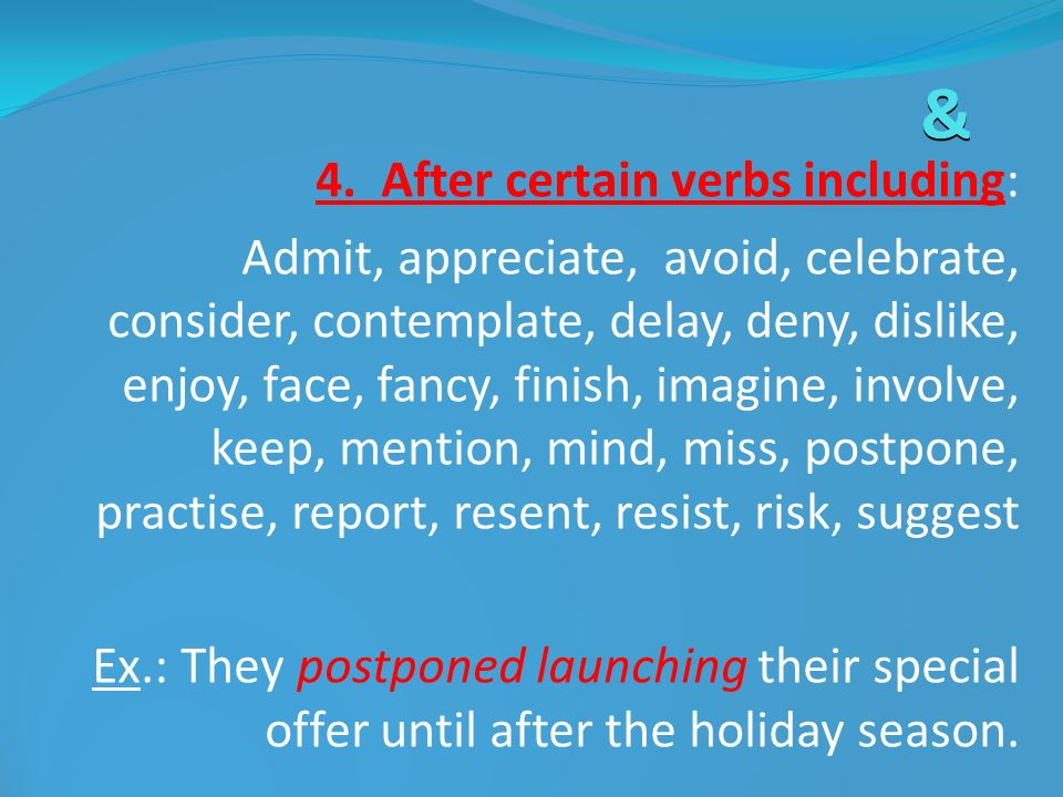 & 4. After certain verbs including: