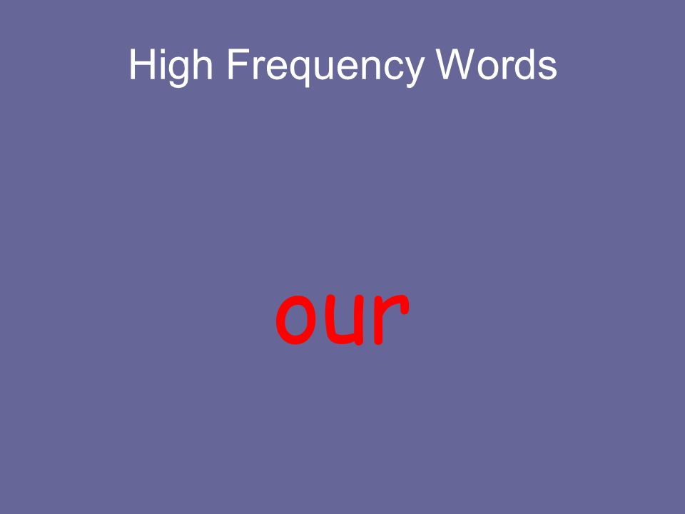 High Frequency Words our