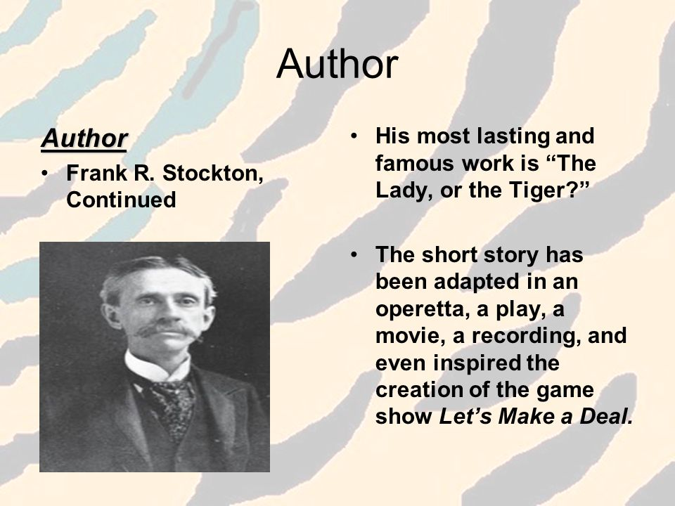 Author Author. Frank R. Stockton, Continued. His most lasting and famous work is The Lady, or the Tiger