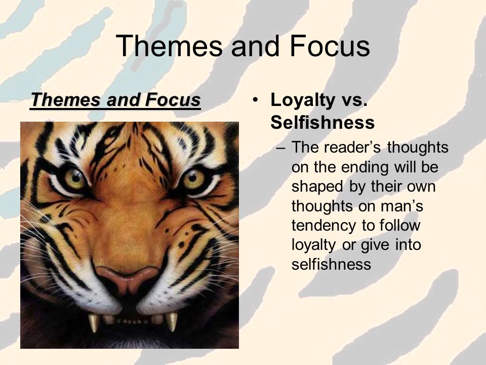 Themes and Focus Themes and Focus Loyalty vs. Selfishness