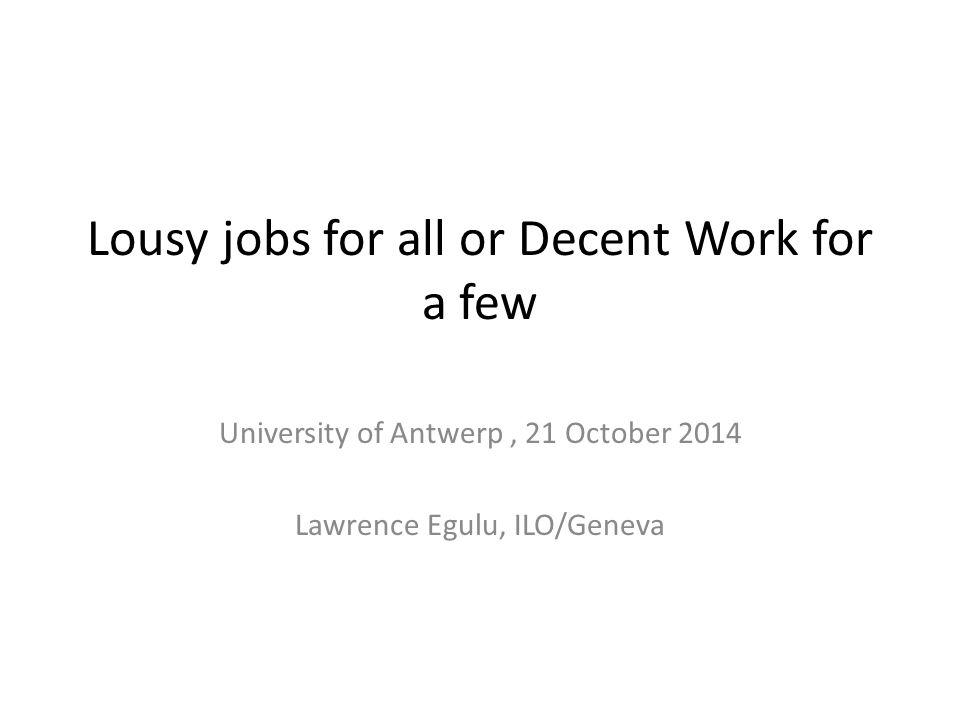 Lousy jobs for all or Decent Work for a few
