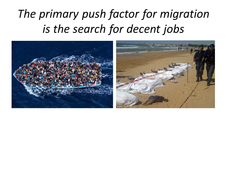The primary push factor for migration is the search for decent jobs