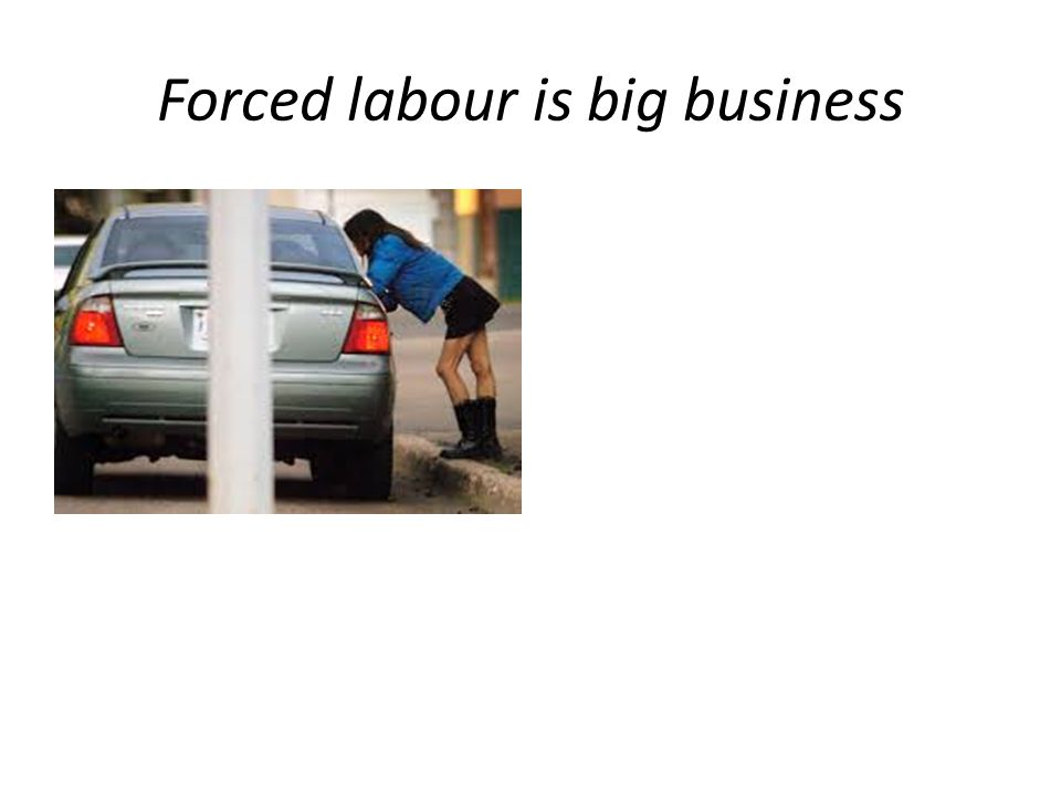 Forced labour is big business