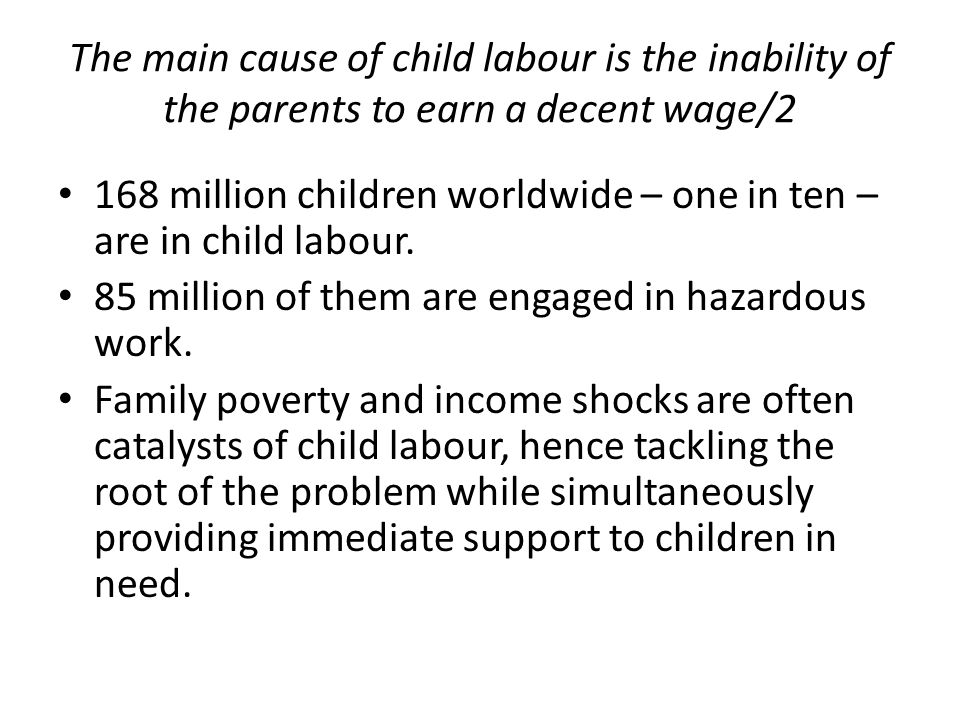 The main cause of child labour is the inability of the parents to earn a decent wage/2