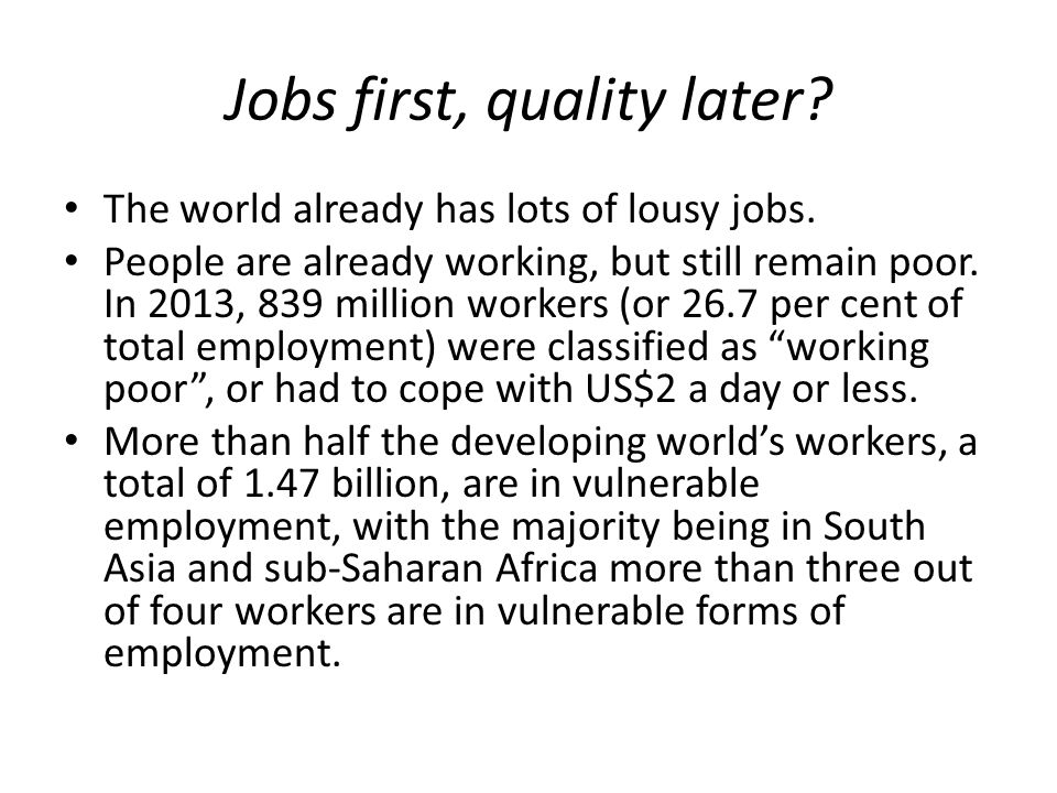 Jobs first, quality later