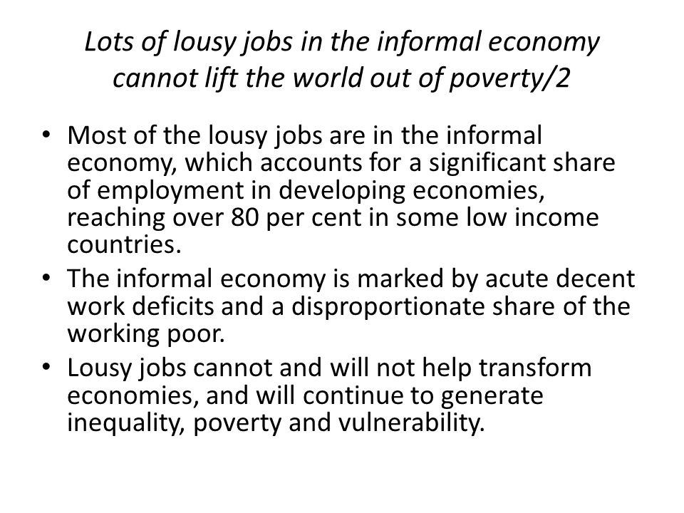 Lots of lousy jobs in the informal economy cannot lift the world out of poverty/2