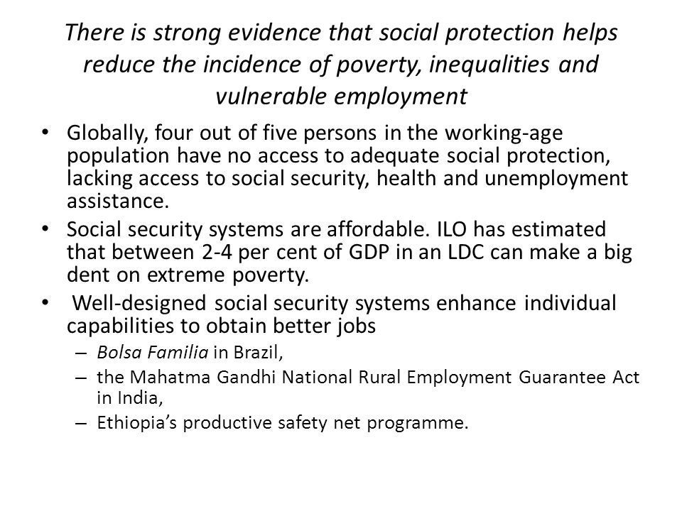 There is strong evidence that social protection helps reduce the incidence of poverty, inequalities and vulnerable employment