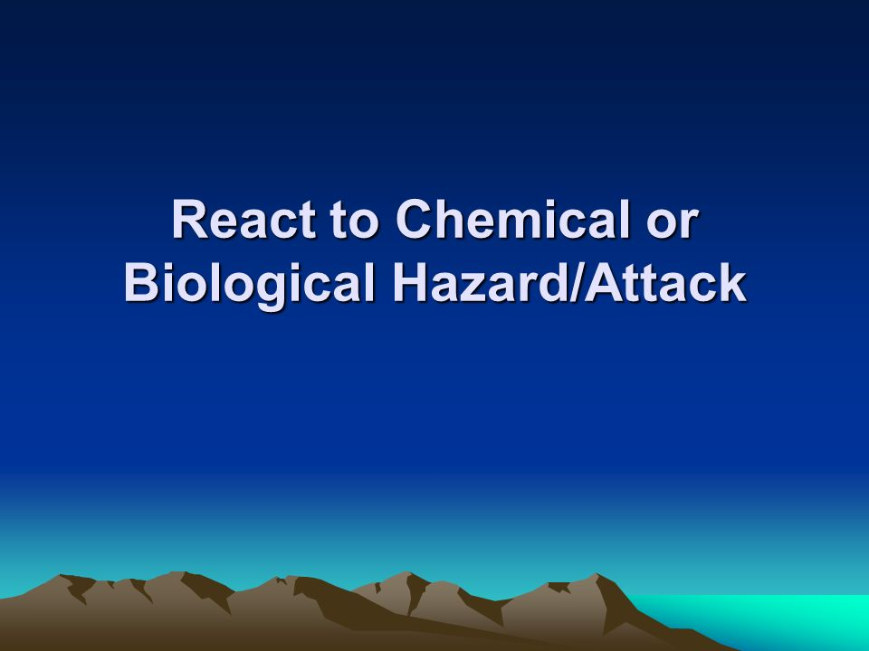 React to Chemical or Biological Hazard/Attack