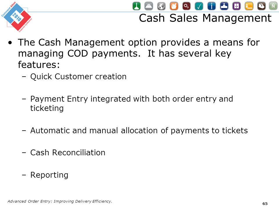 Cash Sales Management The Cash Management option provides a means for managing COD payments. It has several key features: