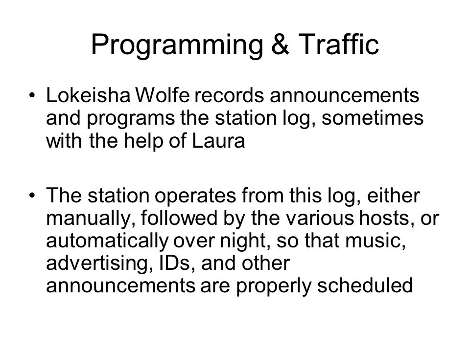 Programming & TrafficLokeisha Wolfe records announcements and programs the station log, sometimes with the help of Laura.