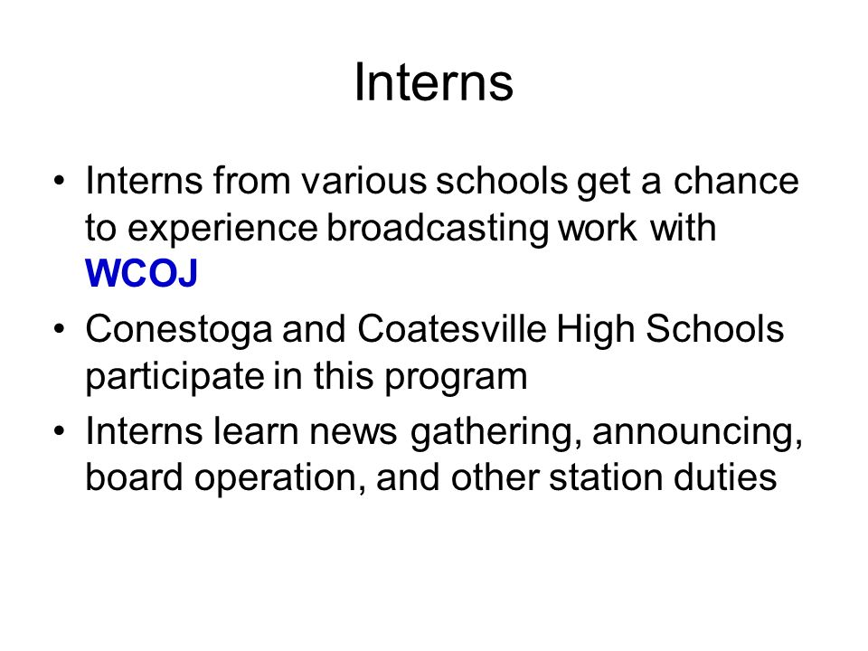 Interns Interns from various schools get a chance to experience broadcasting work with WCOJ.