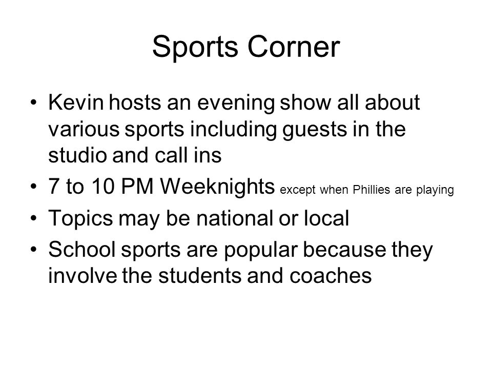 Sports CornerKevin hosts an evening show all about various sports including guests in the studio and call ins.