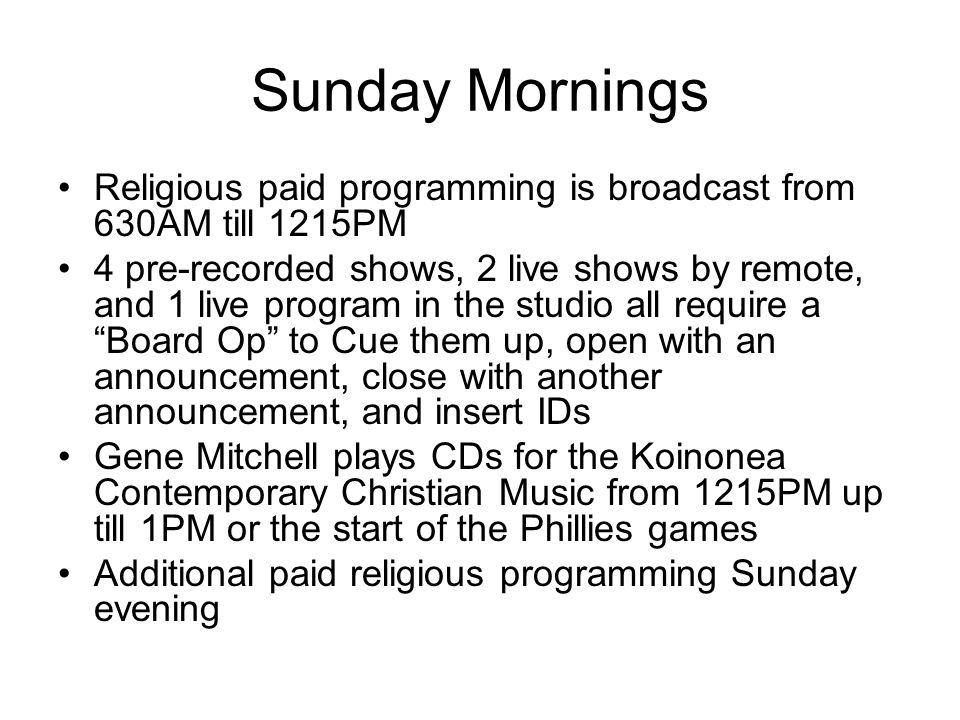 Sunday MorningsReligious paid programming is broadcast from 630AM till 1215PM.