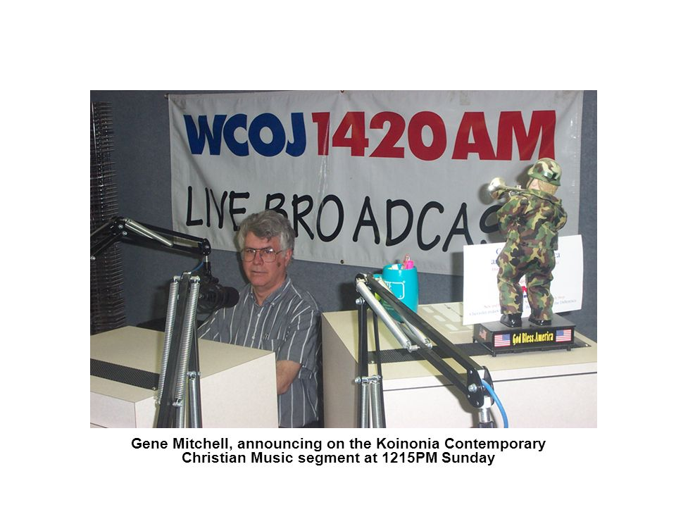 Gene Mitchell, announcing on the Koinonia Contemporary Christian Music segment at 1215PM Sunday
