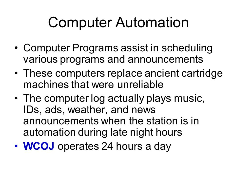 Computer AutomationComputer Programs assist in scheduling various programs and announcements.