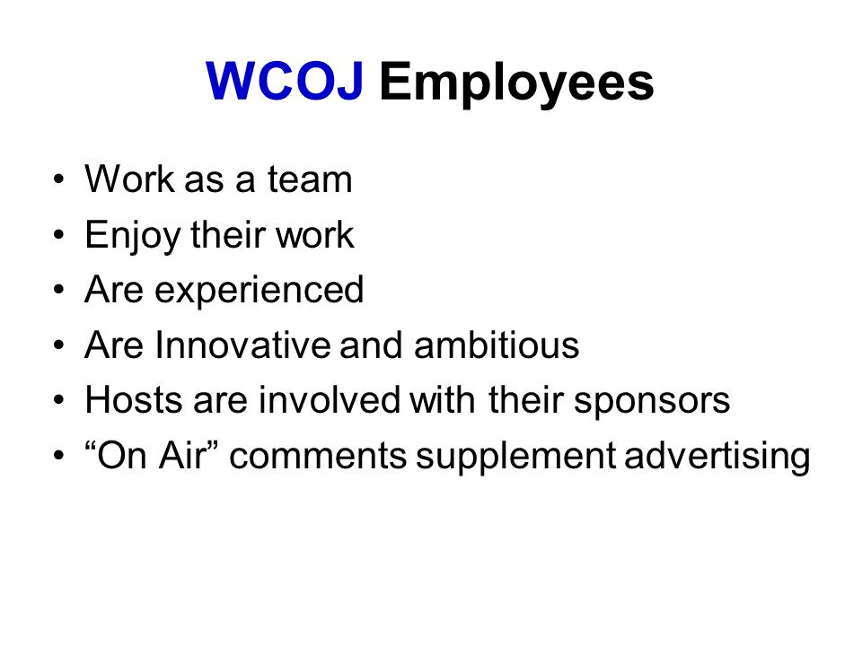 WCOJ Employees Work as a team Enjoy their work Are experienced