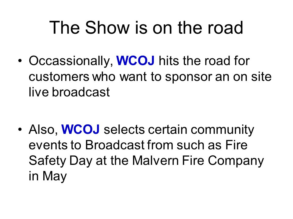 The Show is on the road Occassionally, WCOJ hits the road for customers who want to sponsor an on site live broadcast.