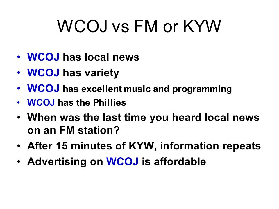 WCOJ vs FM or KYW WCOJ has local news WCOJ has variety